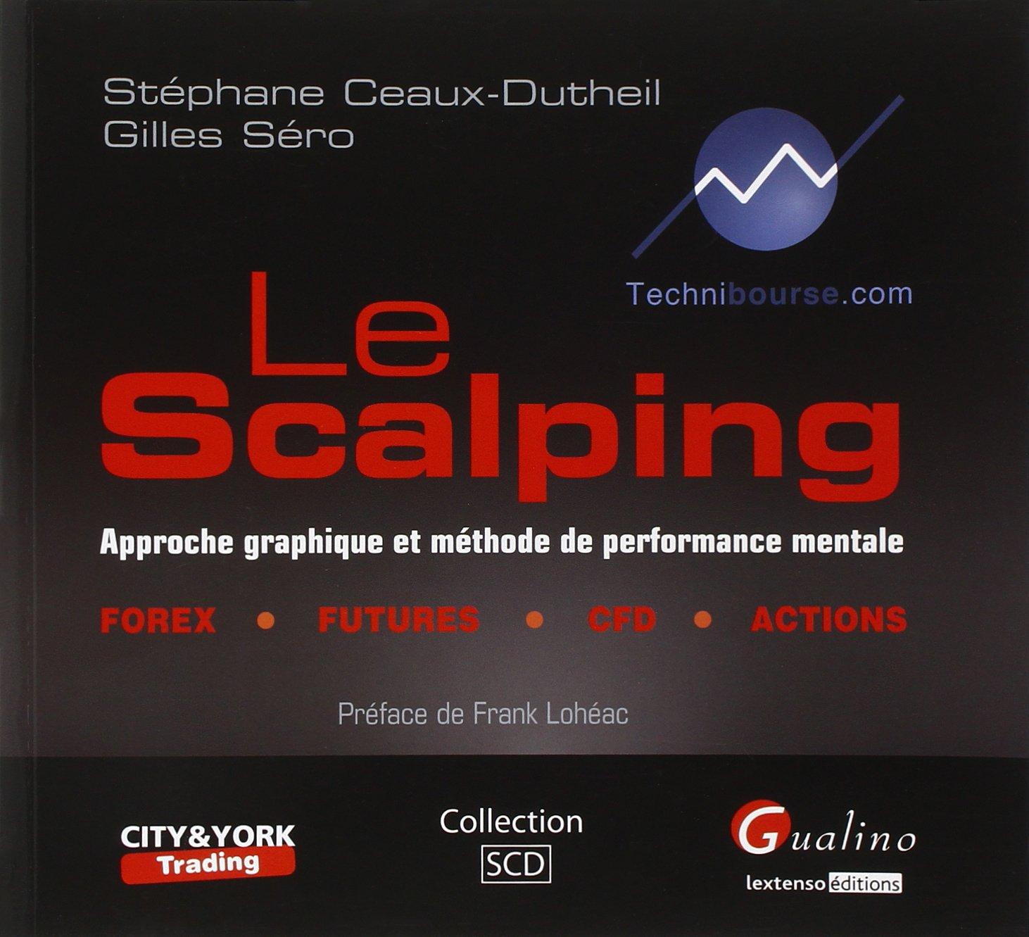 Le scalping : Approche graphique et méthode de performance mentale Broché – 13 septembre 2011 Stéphane Ceaux-Dutheil Gilles Séro Gualino Editeur 2297005423