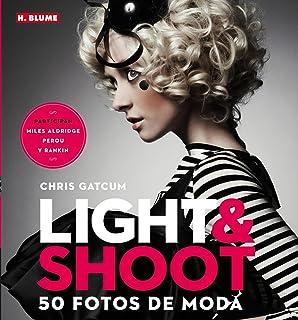 Light & Shoot. 50 fotos de moda (Fotografía)