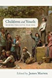 Children and Youth during the Civil War Era (Children and Youth in America)