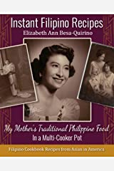 Instant Filipino Recipes: My Mother's Traditional Philippine Food In a Multicooker Pot Kindle Edition