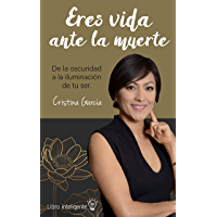 Eres vida ante la muerte: De la oscuridad a la iluminación tu ser (Spanish Edition)