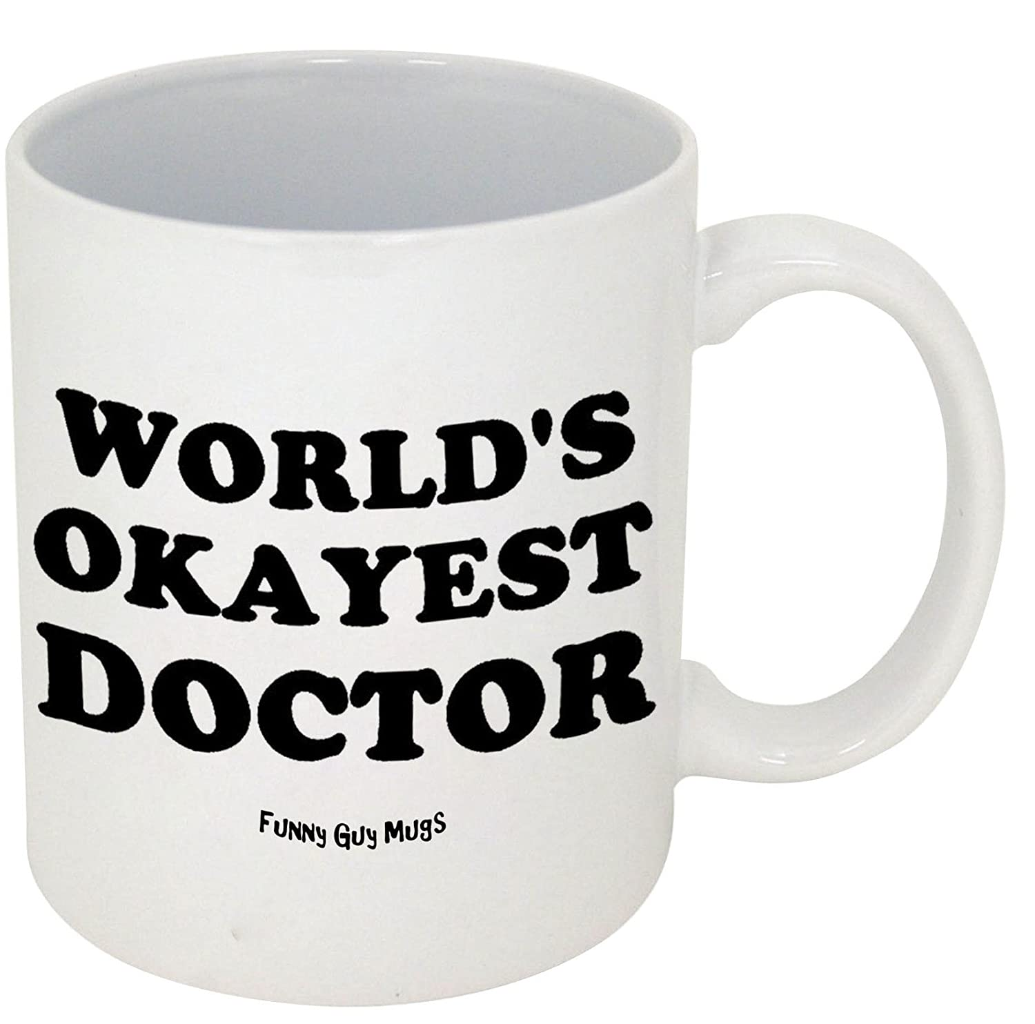 Worlds best doctor coffee mugs - Amazon Com Funny Guy Mugs World S Okayest Doctor Ceramic Coffee Mug White 11 Ounce Kitchen Dining