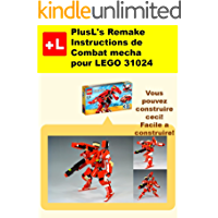 PlusL's Remake Instructions de Combat mecha pour LEGO 31024: Vous pouvez construire le  Combat mecha de vos propres briques! (French Edition)