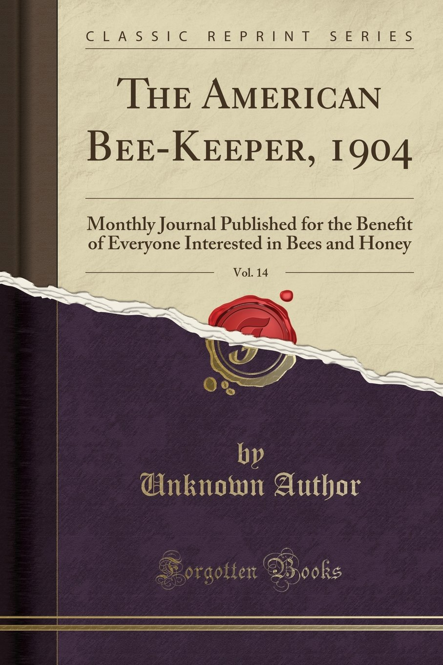 The American Bee-Keeper, 1904, Vol. 14: Monthly Journal Published for the Benefit of Everyone Interested in Bees and Honey (Classic Reprint) PDF