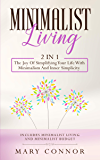 Minimalist Living: 2 in 1: The Joy Of Simplifying Your Life With Minimalism And Inner Simplicity: Includes Minimalist Living and Minimalist Budget (Declutter Your Life Book 6)