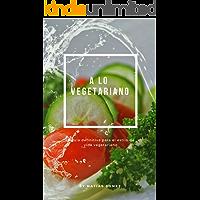 A lo vegetariano: La guía definitiva para el estilo de vida vegetariano (Spanish Edition)