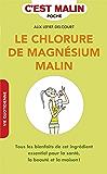 Le chlorure de magnésium malin: Tous les bienfaits de cet ingrédient essentiel pour la santé, la beauté et la maison !