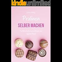 Pralinen selber machen: Verführerische Leckerbissen aus eigener Hand (German Edition)