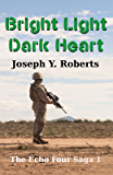Bright Light, Dark Heart: A Short Story (The Echo Four Saga Book 1)