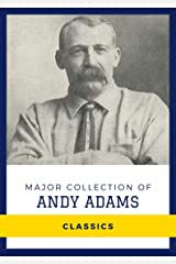 Major Collection of Andy Adams (Annotated): Collection Includes A Texas Matchmaker, Cattle Brands, Reed Anthony, The Log of a Cowboy, The Outlet Kindle Edition