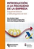 Introducción a la Fiscalidad de la Empresa: Esquemas básicos y 600 preguntas de test (Manuales)