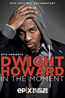 Dwight Howard: In The Moment