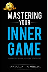 Mastering Your Inner Game: Stories of Overcoming Mountains with Mindset Kindle Edition