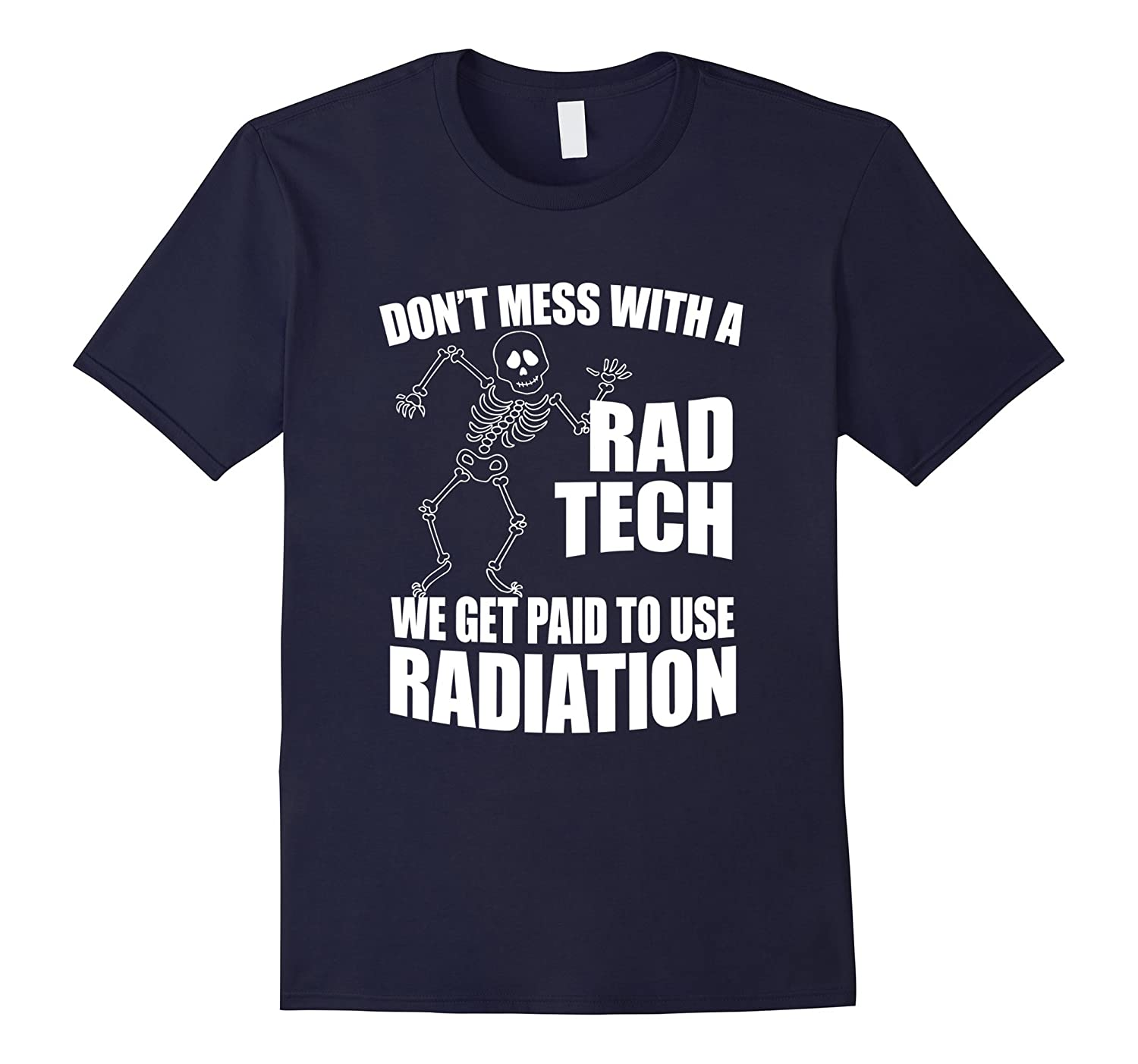 Don't Mess With A Rad Tech We Get Paid To Use Radiation-CL