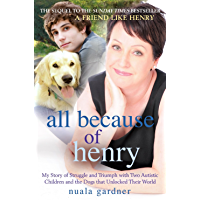 All Because of Henry: My Story of Struggle and Triumph with Two Autistic Children and the Dogs that Unlocked their World