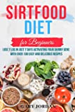 ТНЕ ЅІrtfood Diet for Beginners: Lose 7lbs In Just 7 Days Activating Your Skinny Gene With Over 100 Easy And Delicious Recipes