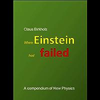 Where Einstein had failed: A compendium of New Physics (English Edition)