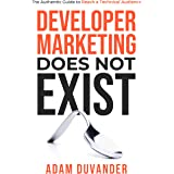 Developer Marketing Does Not Exist: The Authentic Guide to Reach a Technical Audience