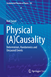 Physical (A)Causality: Determinism, Randomness and Uncaused Events (Fundamental Theories of Physics Book 192) (English Edition)