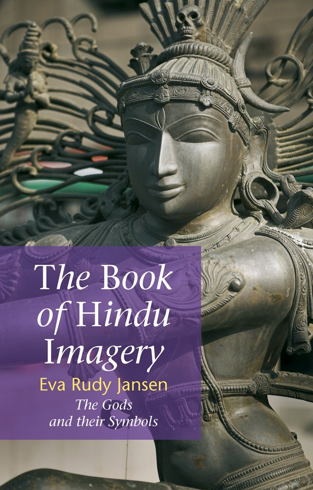 The Book Of Hindu Imagery Gods Manifestations And Their Meaning