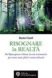 Risognare la Realtà: HO'Oponopono e Huna: la via sciamanica per essere sani, felici e autorealizzati