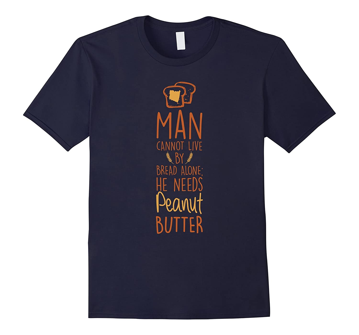 Man Cannot Live Bread Peanut Butter Meal Toast Funny T-Shirt-BN