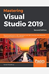 Mastering Visual Studio 2019: Become proficient in .NET Framework and .NET Core by using advanced coding techniques in Visual Studio, 2nd Edition Paperback