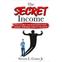 The Secret Income: How to Double Your Salary Without Fancy Degrees Or Begging Your Boss For a Raise! (English Edition)