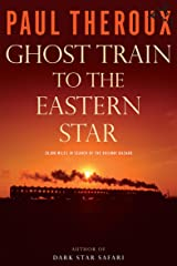 Ghost Train to the Eastern Star: 28,000 Miles in Search of the Railway Bazaar Kindle Edition
