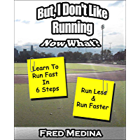 But I Don't Like Running, Now What? Learn To Run Fast In 6 Steps (English Edition)