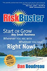RiskBuster: Start or Grow Any Small Business Wherever You Are With Whatever You Have Right Now Kindle Edition