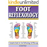 Foot Reflexology: A Complete Guide for Foot Reflexology Self Massage