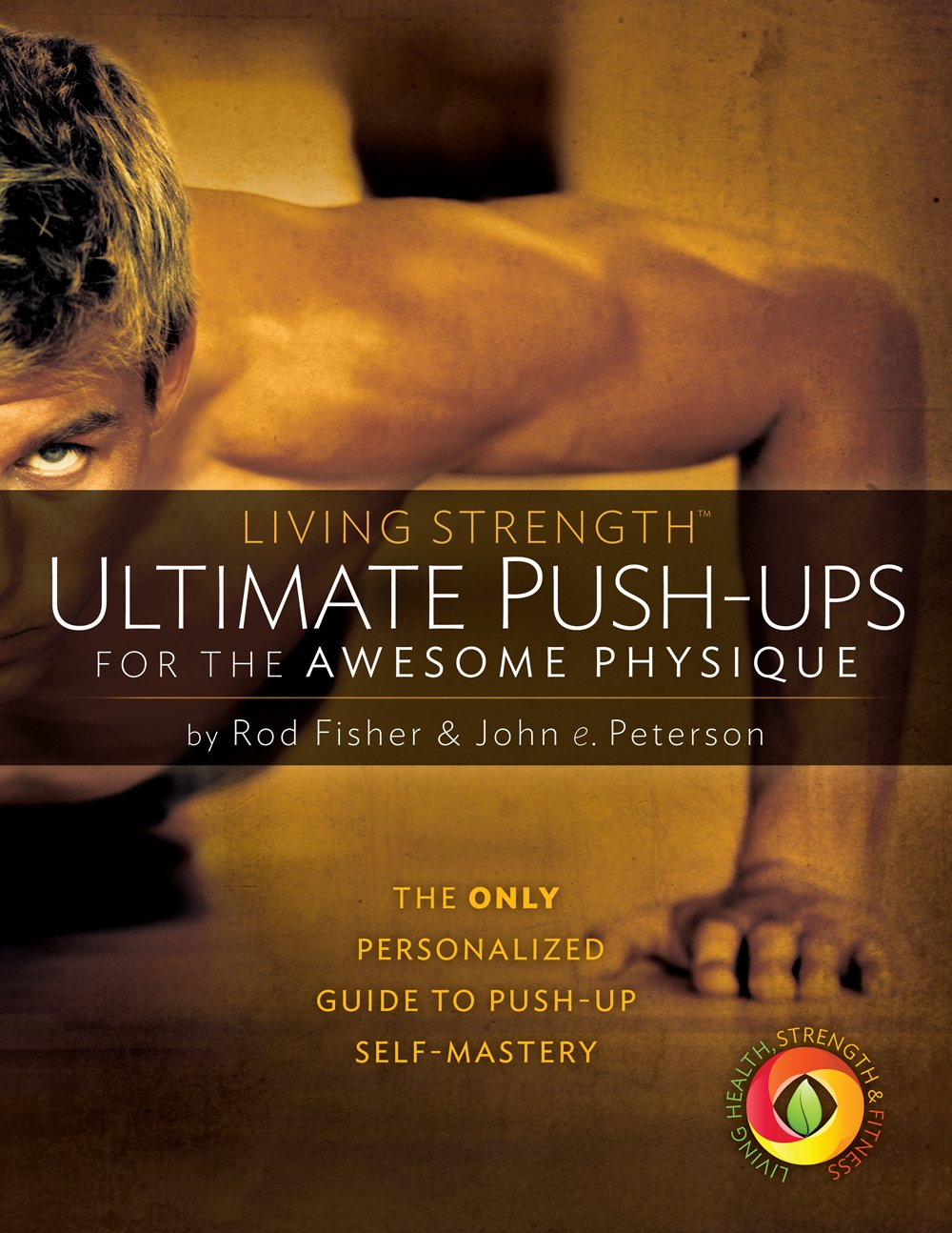 Ultimate Push-ups for the Awesome Physique: John e  Peterson
