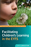 Facilitating Children'S Learning In The Eyfs (Supporting Learning in the Eyfs)