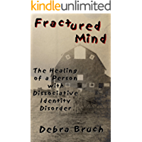 Fractured Mind: The Healing of a Person with Dissociative Identity Disorder