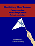 Building the Team: Cooperative Power Dynamic Relationships [Epub]