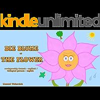 DIE BLUME - THE FLOWER: zweisprachig deutsch - englisch / bilingual german - english (German Edition)