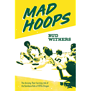 Mad Hoops: The dizzying, floor-burning ride of the Kamikaze Kids of 1970s Oregon