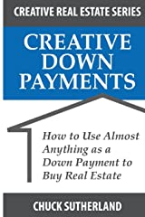 Creative Real Estate Down Payments: How to Use Almost Anything as a Down Payment Paperback
