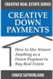 Creative Real Estate Down Payments: How to Use Almost Anything as a Down Payment