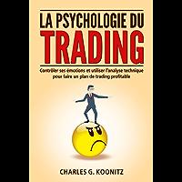 La psychologie du trading: Contrôler ses émotions et utiliser l'analyse technique pour faire un plan de trading profitable (French Edition)