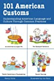 101 American Customs: Understanding Language and Culture Through Common Practices (101... Language Series)
