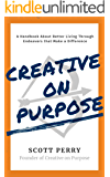 Creative on Purpose: A Handbook About Better Living Through Endeavors that Make a Difference