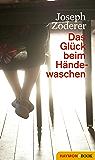 Das Glück beim Händewaschen: Roman (HAYMON TASCHENBUCH) (German Edition)