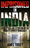 Imprisoned in India: Corruption and Extortion in the World's Largest Democracy