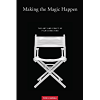 MAKING THE MAGIC HAPPEN: The Art and Craft of Film Directing