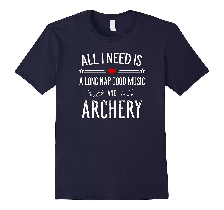 All I Need Is A Long Nap Good Music  Archery T-Shirt-CD