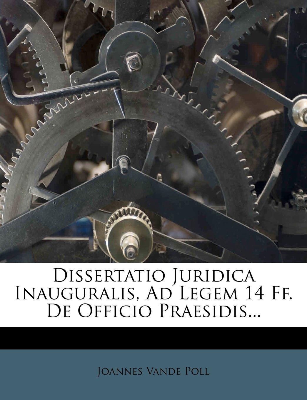Download Dissertatio Juridica Inauguralis, Ad Legem 14 Ff. de Officio Praesidis... (Latin Edition) pdf epub