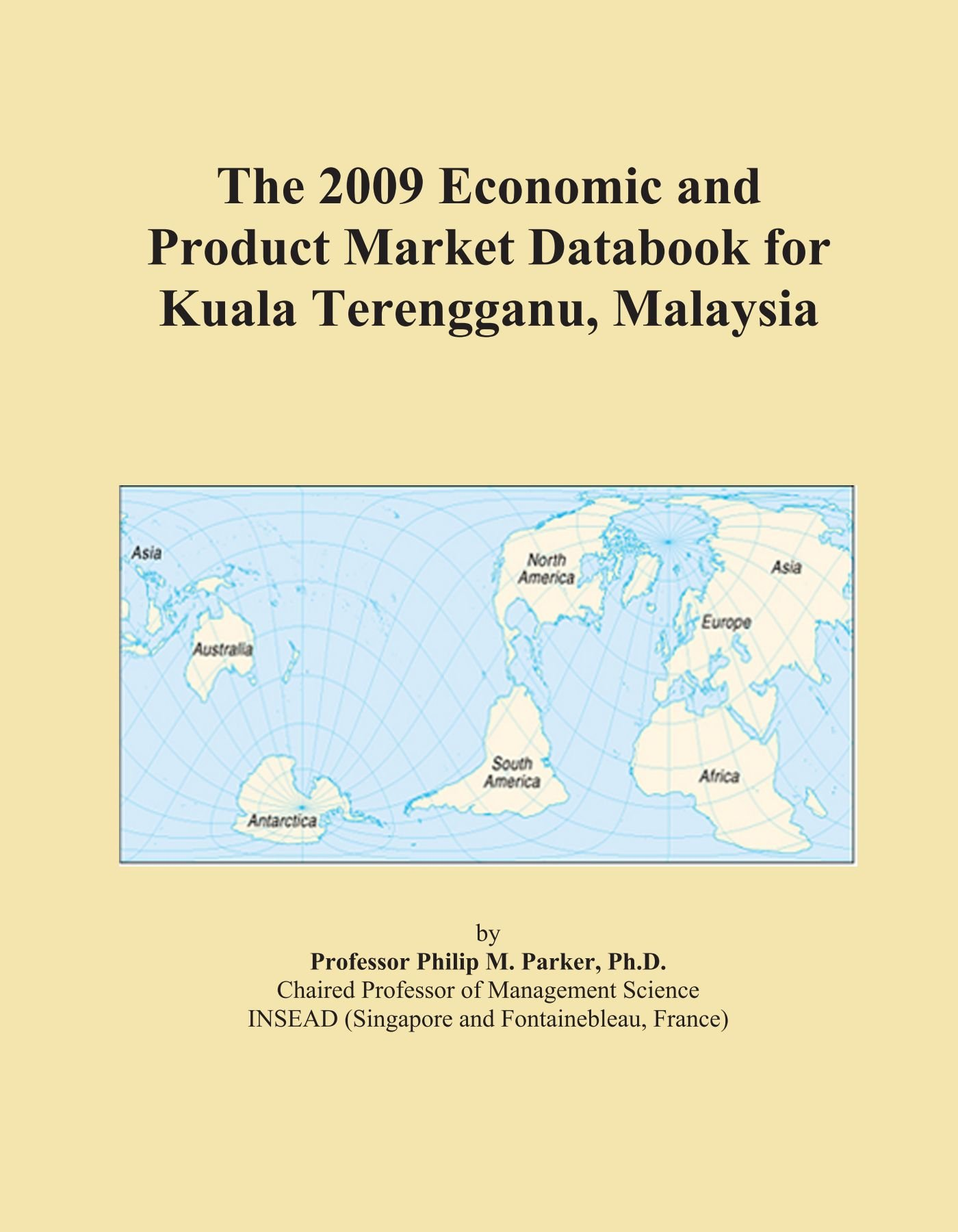Read Online The 2009 Economic and Product Market Databook for Kuala Terengganu, Malaysia pdf