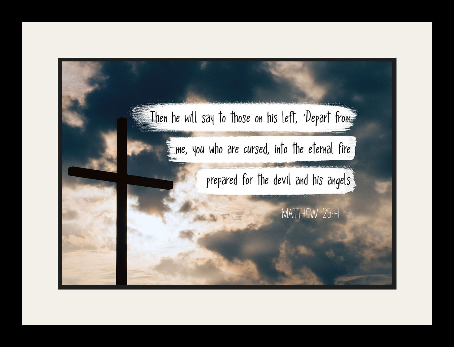 Matthew 25:41 You who are cursed, - Christian Poster, Print, Picture or Framed Wall Art Decor - Bible Verse Collection - Religious Gift for Holidays Christmas Baptism (19x25 Framed)